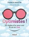 Franck Martin - Optimistes ! - Les règles d'or pour voir la vie en rose.