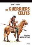 Franck Mathieu et Laurent Libressart - Les guerriers celtes.