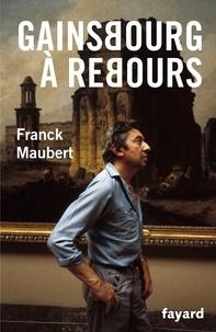 Franck Maubert - Gainsbourg à rebours.