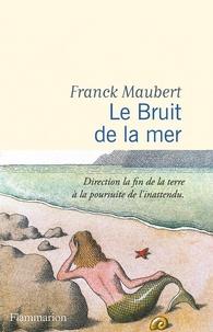 Franck Maubert - Le Bruit de la mer.