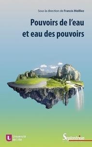 Franck Meilliez - Pouvoirs de l'eau et eau des pouvoirs - L'illusion humaine de la maîtrise de l'eau.