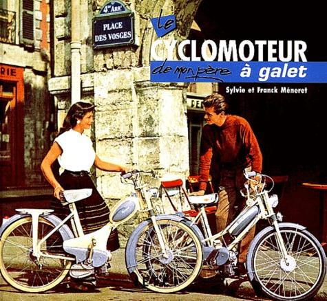 Franck Méneret et Sylvie Méneret - Le cyclomoteur de mon père à galet.
