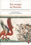 Franck Mercier et Isabelle Rosé - Aux marges de l'hérésie - Inventions, formes et usages polémiques de l'accusation d'hérésie au Moyen Age.