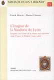 Franck Mercier et Martine Ostorero - L'énigme de la Vauderie de Lyon - Enquête sur l'essor de la chasse aux sorcières entre France et Empire (1430 - 1480).