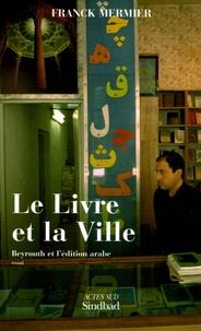 Franck Mermier - Le Livre et la Ville - Beyrouth et l'édition arabe.