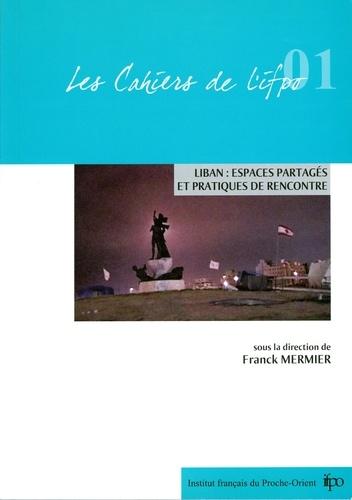 Franck Mermier - Cahiers de l'Ifpo  : Liban, espaces partagés et pratiques de rencontre.