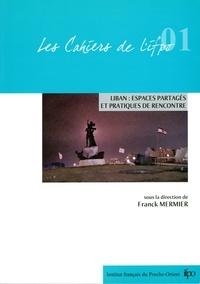 Franck Mermier - Liban, espaces partagés et pratiques de rencontre.