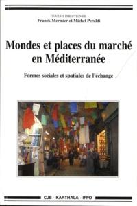 Franck Mermier et Michel Peraldi - Mondes et places du marché en Méditerranée - Formes sociales et spatiales de l'échange.