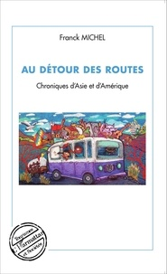Franck Michel - Au détour des routes - Chroniques d'Asie et d'Amérique.