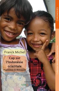 Franck Michel - Cap sur l'Indonésie orientale - Papouasie & Moluques.