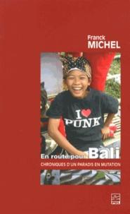 Franck Michel - En route pour Bali - Chroniques d'un paradis en mutation.
