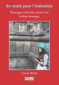Franck Michel - En route pour l'Indonésie - Chroniques culturelles autour d'un archipel émergent.