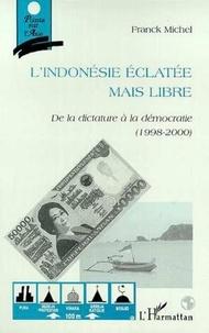 Franck Michel - L'INDONESIE ECLATEE MAIS LIBRE. - De la dictature à la démocratie (1998-2000).