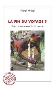 Franck Michel - La fin du voyage ? - Faim du tourisme et fin du monde.