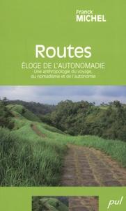 Franck Michel - Routes - Eloge de l'autonomadie - Une anthropologie du voyage, du nomadisme et de l'autonomie.