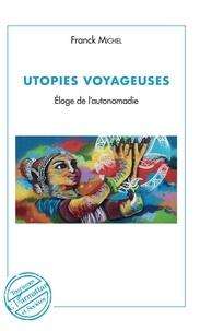 Franck Michel - Utopies voyageuses - Eloge de l'autonomadie.