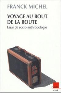 Franck Michel - Voyage au bout de la route - Essai de socio-anthropologie.