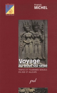 Franck Michel - Voyage au bout du sexe - Trafics et tourismes sexuels en Asie et ailleurs.