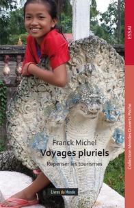 Franck Michel - Voyages pluriels - Repenser les tourismes.