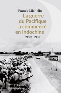Mobile ebook téléchargement gratuit La Guerre du Pacifique a commencé en Indochine  - 1940-1941