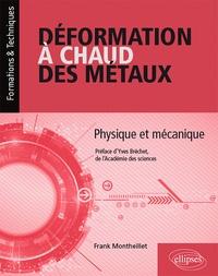 Franck Montheillet - Déformation à chaud des métaux - Physique et mécanique.