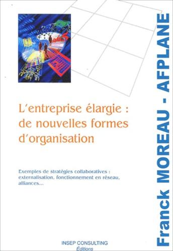 Franck Moreau - L'entreprise élargie : de nouvelles formes d'organisation.