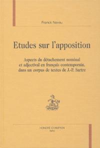 Franck Neveu - Etudes sur l'apposition - Aspects du détachement nominal et adjectival en français contemporain, dans un corpus de textes de Jean-Paul Sartre.
