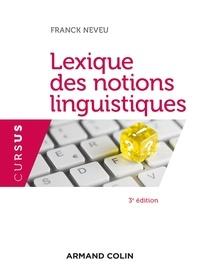 Franck Neveu - Lexique des notions linguistiques - 3e éd..