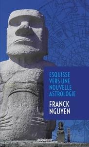 Franck Nguyen - Esquisse vers une nouvelle astrologie.