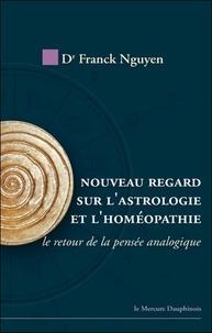 Franck Nguyen - Nouveau regard sur l'astrologie et l'homéopathie - Le retour de la pensée analogique.