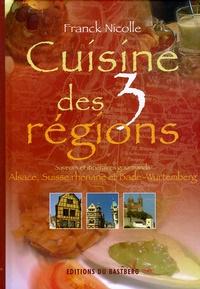 Franck Nicolle - Cuisine des 3 régions - Saveurs et itinéraires gourmands, Alsace, Suiise rhénane, Bade-Wutemberg.