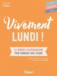 Franck Pagny - Vivement lundi ! - 10 séances d'autocoaching pour manager avec plaisir.