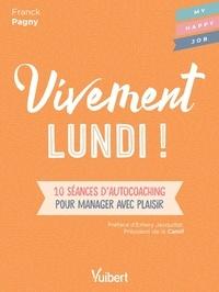 Fabienne Broucaret et Franck Pagny - Vivement lundi! - 10 séances d'autocoaching pour manager avec plaisir.