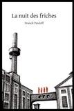 Franck Pavloff - La nuit des friches.