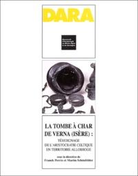 Franck Perrin et Martin Schönfelder - La tombe à char de Verna (Isère) : témoignage de l'aristocratie celtique en territoire allobroge.
