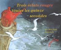 Franck Perrot et Jean-Pierre Gestin - Trois éclats rouges toutes les quinze secondes.