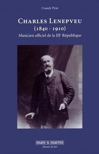 Franck Petit - Charles Lenepveu (1840-1910) - Musicien officiel de la IIIe République.