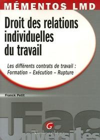 Franck Petit - Droit des relations individuelles du travail - Les différents contrats de travail : Formation - Exécution - Rupture.