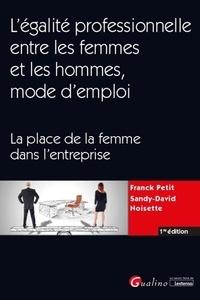 Franck Petit et Sandy-David Noisette - L'égalite professionnelle entre les femmes et les hommes, mode d'emploi - La place de la femme dans l'entreprise.