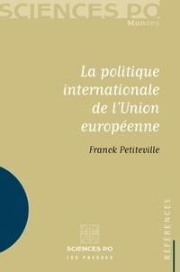 Franck Petiteville - La politique internationale de l'Union européenne.