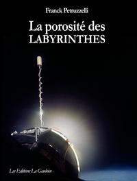 Franck Petruzzelli - La porosité des labyrinthes.