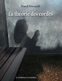 Franck Petruzzelli - La théorie des cordes - Les frontières du souvenir.