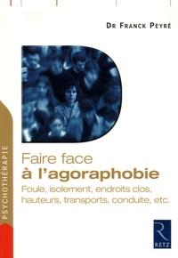 Faire face à l'agoraphobie- Foule, isolement, endroits clos, hauteurs, transports, conduite, etc. - Franck Peyré |