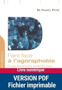 Franck Peyré - Faire face à l'agoraphobie - Foule, isolement, endroits clos, hauteurs, transports, conduite, etc..