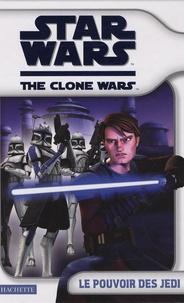 Franck Poncelet - Star Wars The Clone Wars  : Le pouvoir des Jedi.