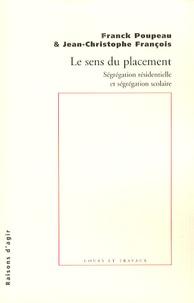 Franck Poupeau et Jean-Christophe François - Le sens du placement - Ségrégation résidentielle et ségrégation scolaire.