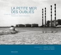 Franck Pourcel et Jean-Louis Fabiani - Le petite mer des oubliés - Etang de Berre, paradoxe méditerranéen.