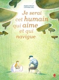 Franck Prévot et Stéphane Girel - Je serai cet humain qui aime et qui navigue.