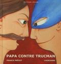 Franck Prévot et Laurianne Chevalier - Papa contre Trucman.
