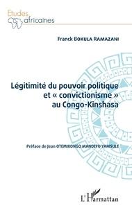 """Franck Ramazani Bokula - Légitimité du pouvoir politique et """"convictionisme"""" au Congo Kinshasa."""